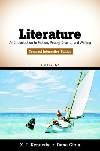 Literature: An Introduction to Fiction, Poetry, Drama, and Writing, Compact Interactive Edition (6th Edition) - X. J. Kennedy, Dana Gioia