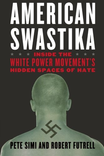 American Swastika: Inside the White Power Movement's Hidden Spaces of Hate (Violence Prevention and Policy) - Pete Simi; Robert Futrell