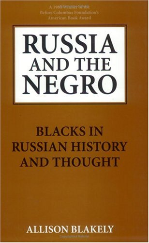Russia and the Negro: Blacks in Russian History and Thought - Allison Blakely