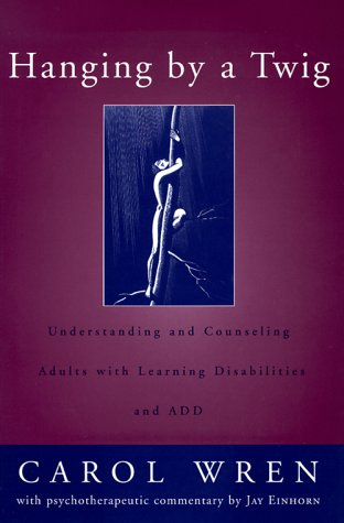 Hanging by a Twig: Understanding and Counseling Adults with Learning Disabilities and ADD (Norton Professional Books) - Jay Einhorn; Carol T. Wren