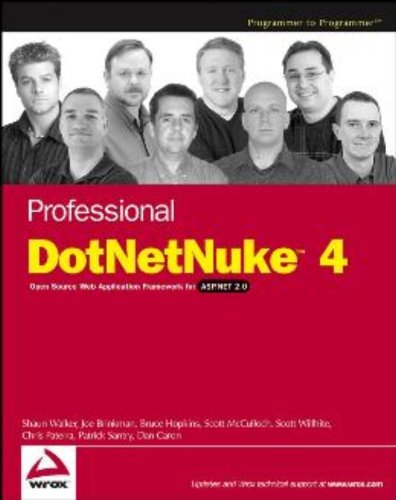 Professional DotNetNuke 4: Open Source Web Application Framework for ASP.NET 2.0 - Shaun Walker; Joe Brinkman; Bruce Hopkins; Scott McCulloch; Chris Paterra; Patrick J. Santry; Scott Willhite;
