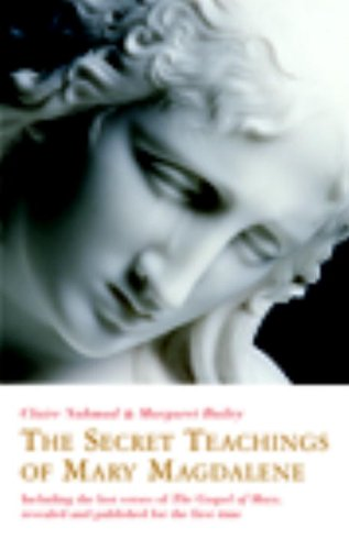 The Secret Teachings of Mary Magdalene: Including the Lost Verses of The Gospel of Mary, Revealed and Published for the First Time - Claire Nahmad; Margaret Bailey