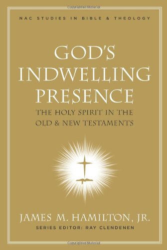 God's Indwelling Presence: The Holy Spirit in the Old and New Testaments (New American Commentary Studies in Bible  &  Theology) - James M. Hamilton Jr.