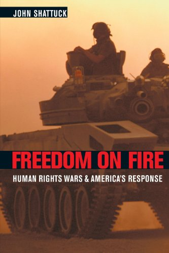 Freedom on Fire : Human Rights Wars and America's Response - John Shattuck