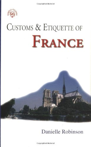 Customs  &  Etiquette of France (Simple Guides Customs and Etiquette) - Danielle Robinson
