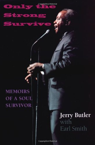 Only the Strong Survive: Memoirs of a Soul Survivor (Black Music and Expressive Culture) - Jerry Butler; Earl Smith