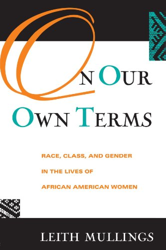 On Our Own Terms: Race, Class, and Gender in the Lives of African-American Women (Perspectives in Neural Computing) - Leith Mullings