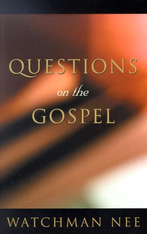 Questions on the Gospel - Watchman Nee