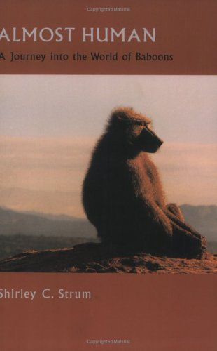 Almost Human: A Journey into the World of Baboons - Shirley C. Strum