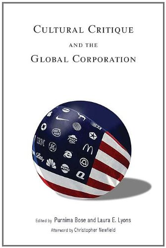 Cultural Critique and the Global Corporation (Tracking Globalization) - Purnima Bose; Laura E. Lyons; Christopher Newfield