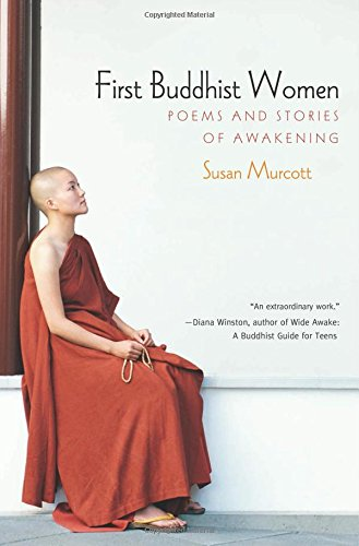 First Buddhist Women: Poems and Stories of Awakening - Susan Murcott
