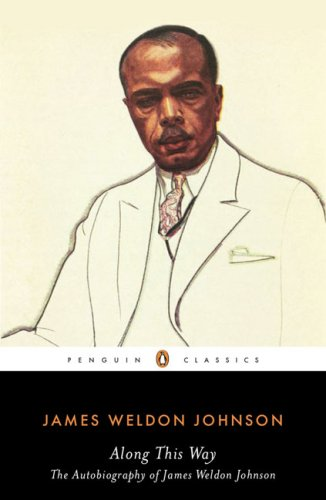 Along This Way: The Autobiography of James Weldon Johnson (Penguin Classics) - James Weldon Johnson