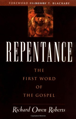 Repentance: The First Word of the Gospel - Richard Owen Roberts