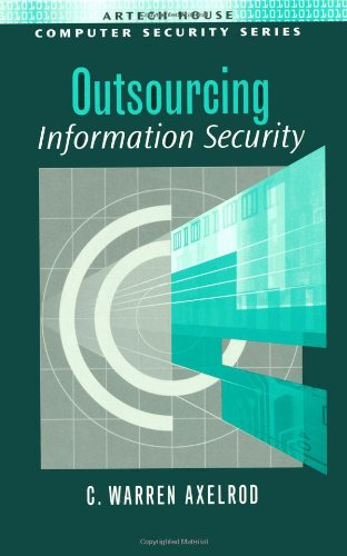 Outsourcing Information Security (Computer Security Series) - C. Warren Axelrod