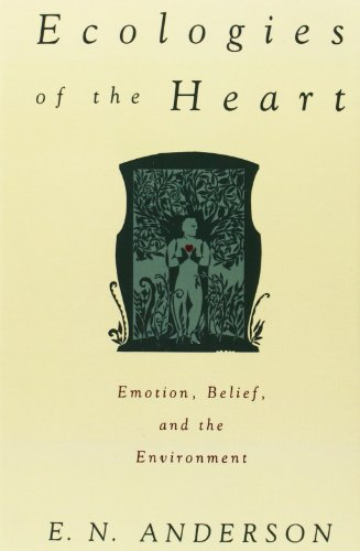 Ecologies of the Heart: Emotion, Belief, and the Environment - E. N. Anderson