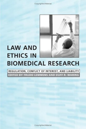 Law and Ethics in Biomedical Research: Regulation, Conflict of Interest and Liability - Trudo Lemmens; Duff Waring