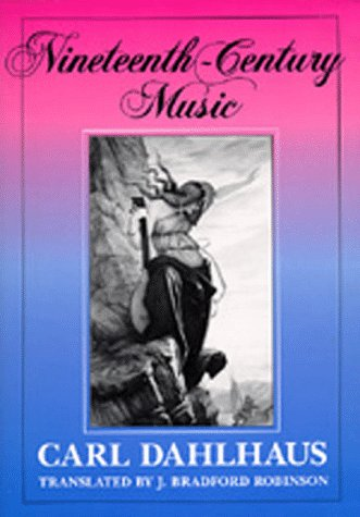 Nineteenth-Century Music (California Studies in 19th-Century Music) - Carl Dahlhaus