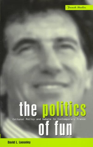 The Politics of Fun: Cultural Policy and Debate in Contemporary France (Berg French Studies Series) - David L. Looseley