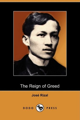 The Reign of Greed: Complete English Version of El Filibusterismo (Dodo Press) - Jose Rizal