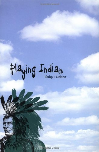 Playing Indian (Yale Historical Publications Series) - Professor Philip J. Deloria