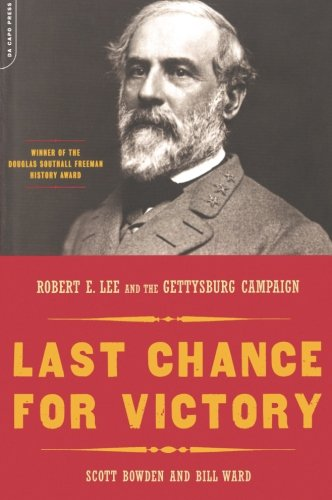 Last Chance For Victory: Robert E. Lee And The Gettysburg Campaign - Scott Bowden; Bill Ward
