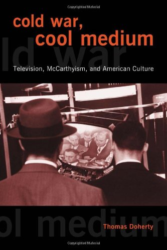 Cold War, Cool Medium: Television, McCarthyism, and American Culture (Film and Culture) - Thomas Doherty