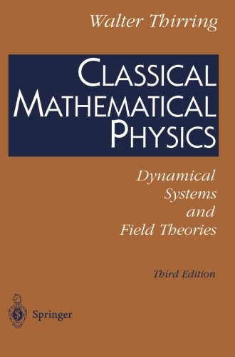 Classical Mathematical Physics: Dynamical Systems and Field Theories - Walter Thirring