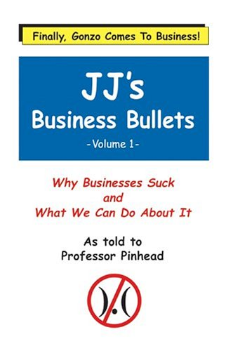 JJ's Business Bullets: Why Businesses Suck and What We Can Do About It Volume 1 - Frederick Talbott