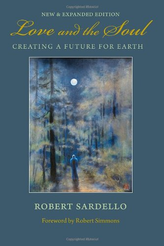 Love and the Soul: Creating a Future for Earth - Robert Sardello