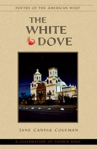 The White Dove: A Celebration of Father Kino (Poetry of the American West) - Jane Candia Coleman