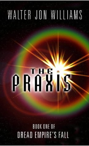 The Praxis (Dread Empire's Fall) - Walter Jon Williams