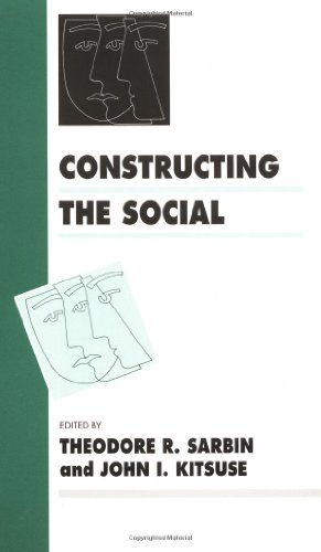 Constructing the Social (Inquiries in Social Construction series) - Theodore R Sarbin; John I Kitsuse