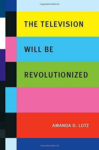 The Television Will be Revolutionized - Amanda D. Lotz