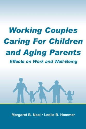 Working Couples Caring for Children and Aging Parents: Effects on Work and Well-Being (Applied Psychology Series) - Margaret B. Neal; Leslie B. Hammer