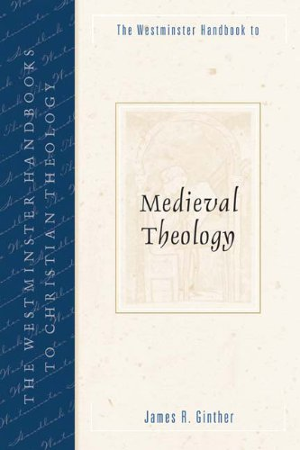 The Westminster Handbook to Medieval Theology (Westminster Handbooks to Christian Theology) - James R. Ginther