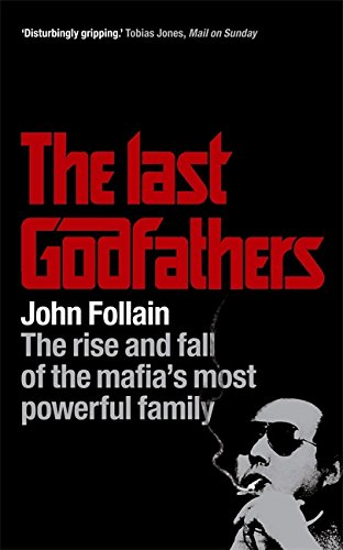 The Last Godfathers: The Rise and Fall of the Mafia's Most Powerful Family - John Follain