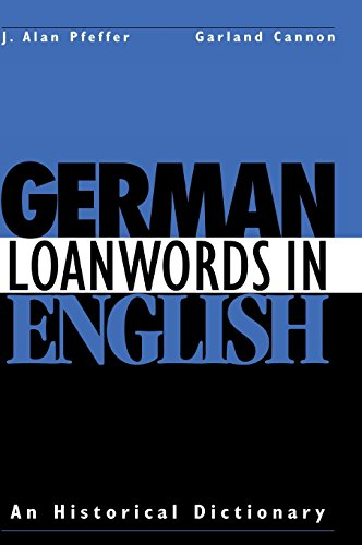 German Loanwords in English: An Historical Dictionary - J. Alan Pfeffer; Garland Cannon