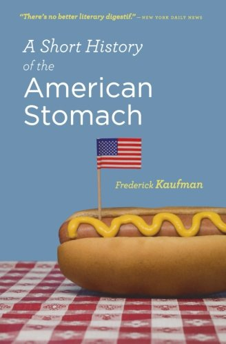 A Short History of the American Stomach - Frederick Kaufman