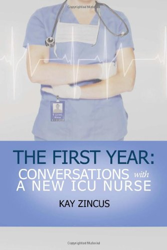 The First Year: Conversations with a New ICU Nurse - Kay Zincus