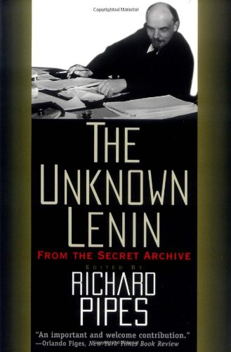 The Unknown Lenin: From the Secret Archive (Annals of Communism Series) - Richard Pipes