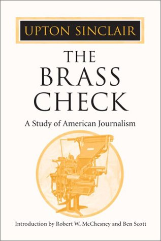 The Brass Check: A Study of American Journalism - Upton Sinclair