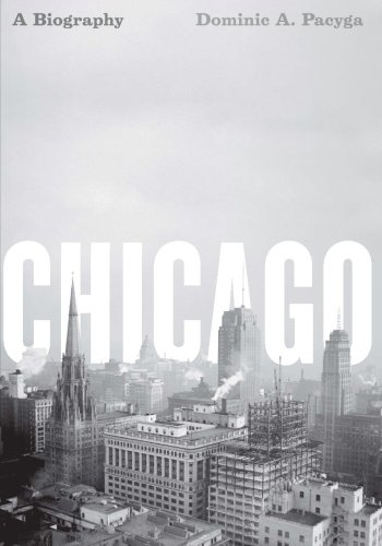 Chicago: A Biography - Dominic A. Pacyga