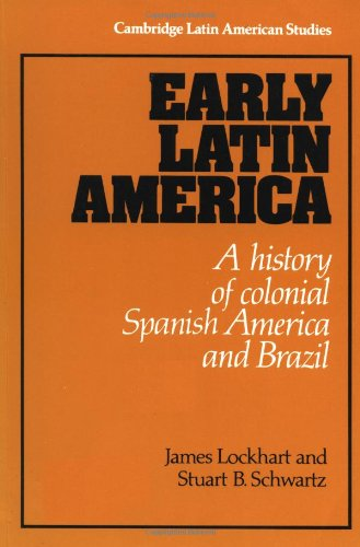 Early Latin America: A History of Colonial Spanish America and Brazil (Cambridge Latin American Studies) - James Lockhart; Stuart B. Schwartz