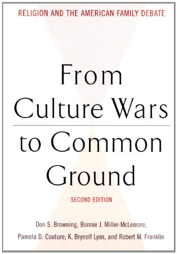 From Culture Wars to Common Ground, Second Edition: Religion and the American Family Debate (Family, Religion, and Culture) - Don S. Browning; Bonnie J. Miller-Mclemore; Pamela D. Couture; K. Brynolf Lyon; Robert M. Franklin