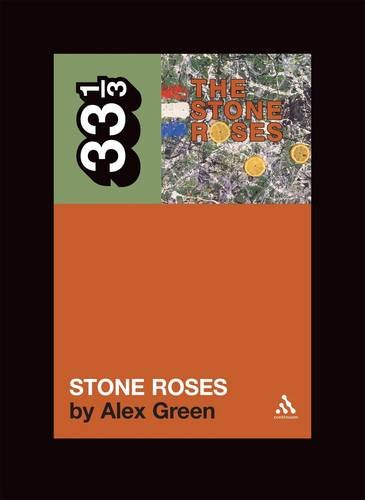 The Stone Roses' The Stone Roses (33 1/3) - Alex Green