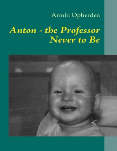 Anton - The Professor Never to Be - Armin Opherden