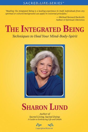 The Integrated Being: Techniques to Heal Your Mind-Body-Spirit - Sharon Lund
