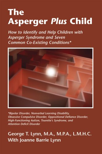 The Asperger Plus Child: How to Identify and Help Children with Asperger Syndrome and Seven Common Co-Existing Conditions - George T. Lynn with Joanne Barrie Lynn