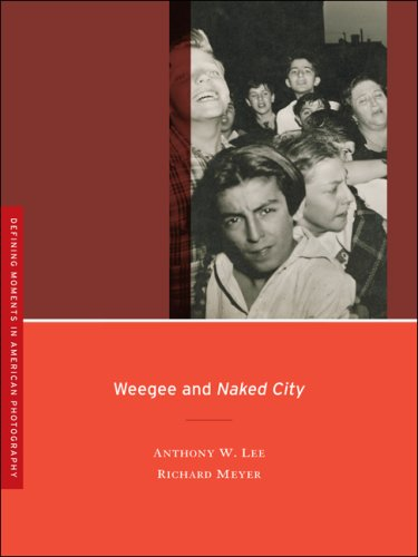 Weegee and Naked City (Defining Moments in American Photography) - Anthony W. Lee; Richard Meyer