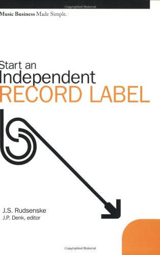 Start an Independent Record Label (Music Business Made Simple) - J.S. RUDSENSKE; J.P. Denk